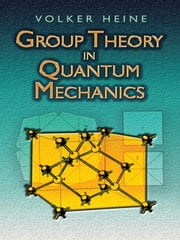 Group Theory in Quantum Mechanics - An Introduction to Its Present Usage ebook by Volker Heine