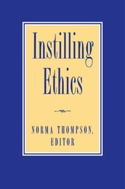Instilling Ethics ebook by Norma Thompson,Stephen Salkever,Cary Nederman,Jeff Macy,Vickie Sullivan,Clifford Orwin,Susan Neiman,Dwight Allman,Stephen R.L. Clark,Stephen K. White,Louis Ruprecht,Glenn Harlan Reynolds,Carrol William Westfall,Michael J. Fischer,Stephanie Nelson,Walter Nicgorski