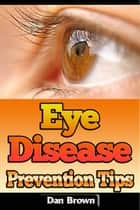 Eye Disease Prevention Tips ebook by Dan Brown