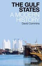 Gulf States, The - A Modern History ebook by David Commins