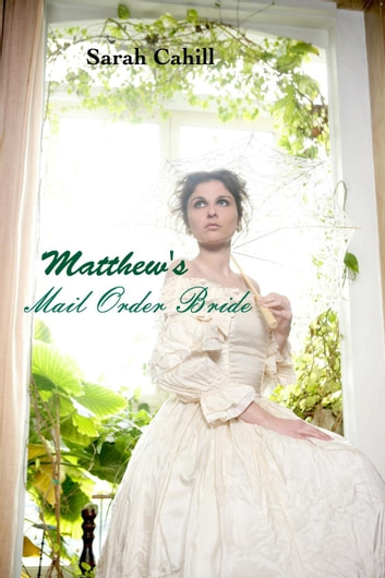 Matthew's Mail Order Bride eBook by Sarah Cahill