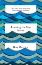 Leaving the Sea ebook by Ben Marcus
