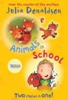 Animals in School ebook by Julia Donaldson, Lucy Richards, Garry Parsons