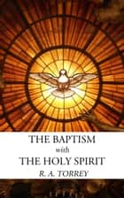 The Baptism with the Holy Spirit ebook by