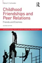 Childhood Friendships and Peer Relations ebook by Barry Schneider