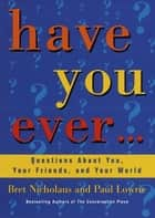 Have You Ever... ebook by Paul Lowrie,Bret Nicholaus