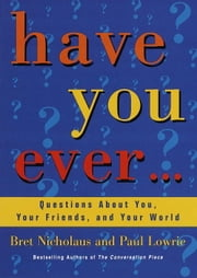 Have You Ever... - Questions About You, Your Friends, and Your World ebook by Paul Lowrie, Bret Nicholaus