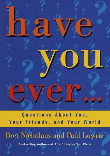 Have You Ever... - Questions About You, Your Friends, and Your World ebook by Paul Lowrie,Bret Nicholaus