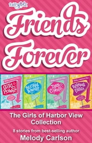 Friends Forever: The Girls of Harbor View Collection - 8 stories from best-selling author Melody Carlson ebook by Melody Carlson