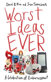 Worst Ideas Ever - A Celebration of Embarrassment ebook by Daniel B. Kline,Jason Tomaszewski
