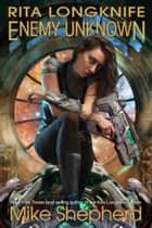 Rita Longknife - Enemy Unknown - Book I of the Iteeche War ebook by Mike Shepherd