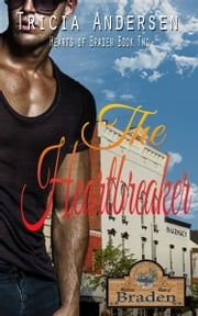 The Heartbreaker: A Hearts of Braden Book ebook by Tricia Andersen