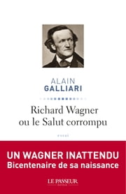 Richard Wagner ou le Salut corrompu ebook by Alain Galliari