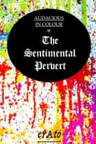 Audacious in Colour; or, The Sentimental Pervert: A Story of William Etty and Queen Victoria ebook by