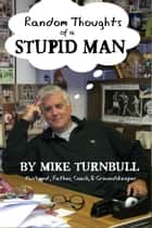 Random Thoughts of a Stupid Man ebook by Michael Turnbull