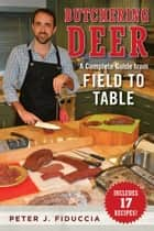 Butchering Deer - A Complete Guide from Field to Table ebook by Peter J. Fiduccia