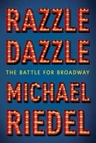 Razzle Dazzle ebook by Michael Riedel