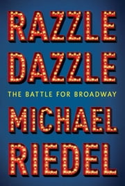 Razzle Dazzle - The Battle for Broadway ebook by Michael Riedel