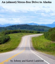 An (almost) Stress-free Drive to Alaska ebook by Johnny Lankford