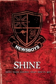 Shine - Make Them Wonder What You've Got ebook by The Newsboys