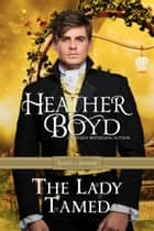 The Lady Tamed ebook by Heather Boyd