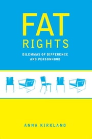 Fat Rights - Dilemmas of Difference and Personhood ebook by Anna Kirkland