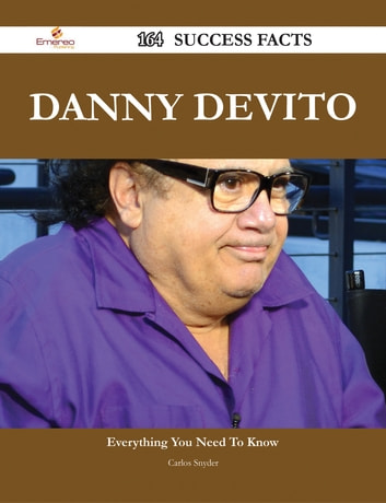 Danny DeVito 164 Success Facts - Everything you need to know about Danny DeVito ebook by Carlos Snyder