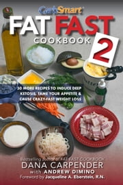 Fat Fast Cookbook 2 - 50 More Low-Carb High-Fat Recipes to Induce Deep Ketosis, Tame Your Appetite, Cause Crazy-Fast Weight Loss, Improve Sports Performance & Generally Improve Your Metabolism ebook by Dana Carpender,Andrew DiMino