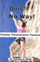 Quit? No Way! ebook by Patricia Rush