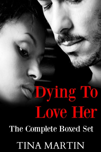 Dying To Love Her: Boxed Set (Books 1-3) ebook by Tina Martin