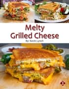 Melty Grilled Cheese ebook by Kevin Lynch