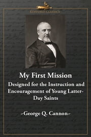 My First Mission: Designed for the Instruction and Encouragement of Young Latter-Day Saints ebook by George Q. Cannon
