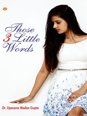 Those 3 Little Words ebook by Dr. Upasana Madan Gupta