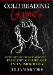 Cold Reading Games - Kickstart the conversation with palmistry, graphology and numerology ebook by Julian Moore