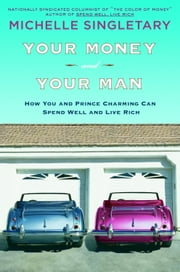 Your Money and Your Man - How You and Prince Charming Can Spend Well and Live Rich ebook by Michelle Singletary