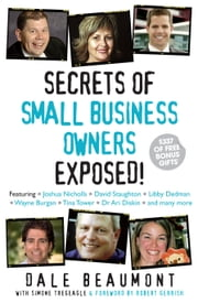 Secrets of Small Business Owners Exposed! ebook by Dale Beaumont