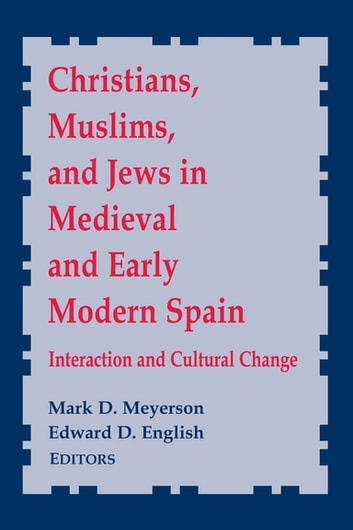 Christians, Muslims, and Jews in Medieval and Early Modern Spain - Interactionand Cultural Change ebook by