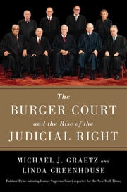 The Burger Court and the Rise of the Judicial Right ebook by Michael J. Graetz,Linda Greenhouse