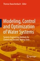 Modeling, Control and Optimization of Water Systems ebook by Thomas Rauschenbach,Thomas Bernard,Albrecht Gnauck,Marco Jacobi,Divas Karimanzira,Oliver Krol,Torsten Pfützenreuter,Buren Scharaw,Thomas Westerhoff