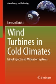 Wind Turbines in Cold Climates - Icing Impacts and Mitigation Systems ebook by Lorenzo Battisti