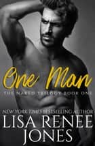 One Man - Naked Trilogy, #1 電子書 by Lisa Renee Jones