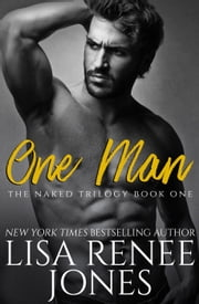 One Man - Naked Trilogy, #1 ebook by Lisa Renee Jones