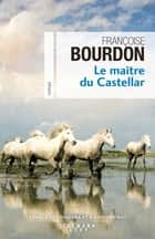 Le Maître du Castellar ebook by Françoise Bourdon