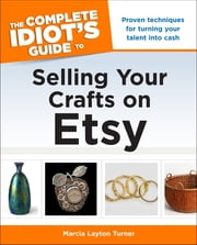 The Complete Idiot's Guide to Selling Your Crafts on Etsy ebook by Marcia Layton Turner