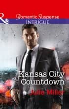 Kansas City Countdown (Mills & Boon Intrigue) (The Precinct: Bachelors in Blue, Book 2) ebook by Julie Miller