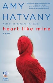 Heart Like Mine - A Novel ebook by Amy Hatvany