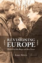 Revisioning Europe - The Films of John Berger and Alain Tanner ebook by Jerry White