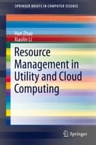 Resource Management in Utility and Cloud Computing ebook by Han Zhao,Xiaolin Li