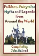Folklore, Fairy Tales, Myths, Legends and Other Children's Stories from Around the World - A Free Ebook ebook by Various, compiled by John Halsted