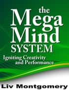 The Mega Mind System ebook by Liv Montgomery